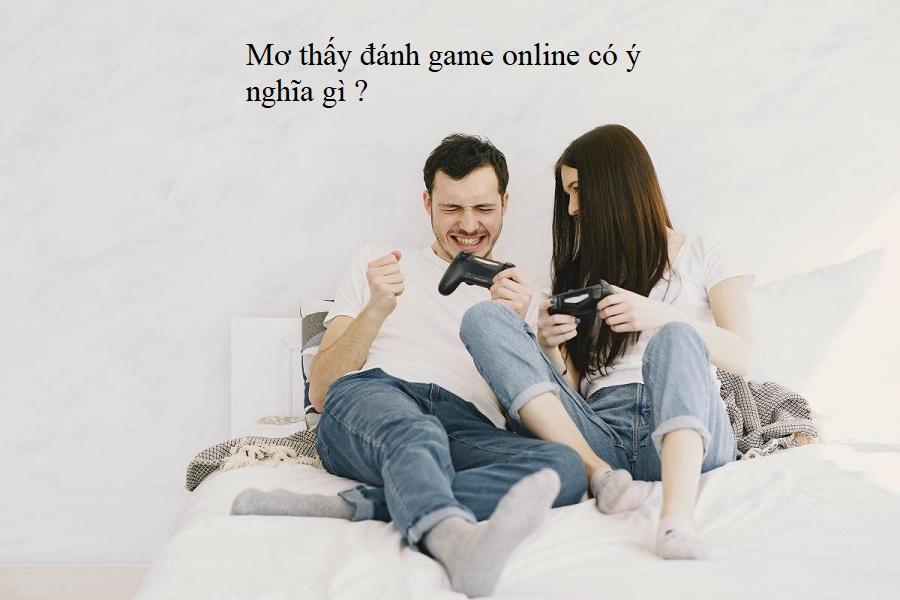 Mơ thấy đánh game online có ý nghĩa gì- Giải mã giấc mơ ?